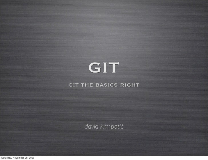GIT                               git the basics right                                       david krmpotić    Saturday, N...