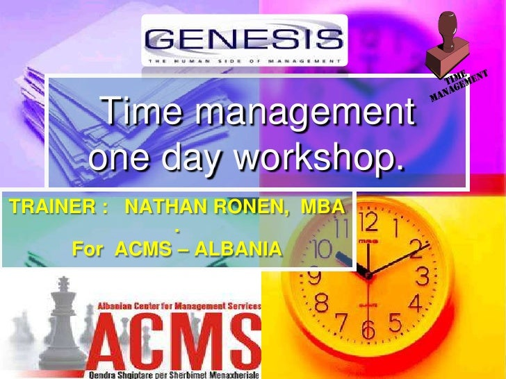 TRAINER :   NATHAN RONEN,  MBA . For  ACMS – ALBANIA   Time managementone day workshop.