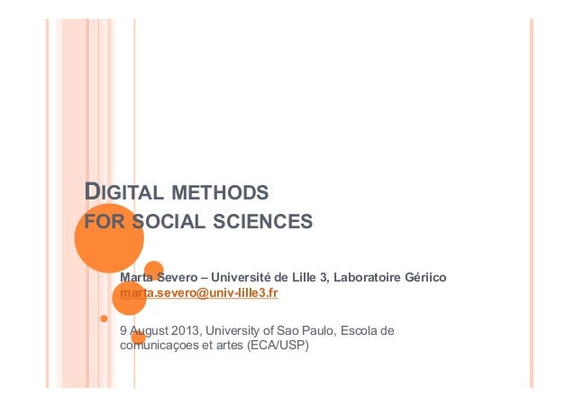 DIGITAL METHODS FOR SOCIAL SCIENCES Marta Severo – Université de Lille 3, Laboratoire Gériico marta.severo@univ-lille3.fr ...