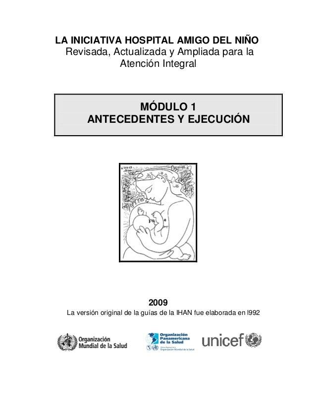 LA INICIATIVA HOSPITAL AMIGO DEL NIÑO Revisada, Actualizada y Ampliada para la Atención Integral  MÓDULO 1 ANTECEDENTES Y ...
