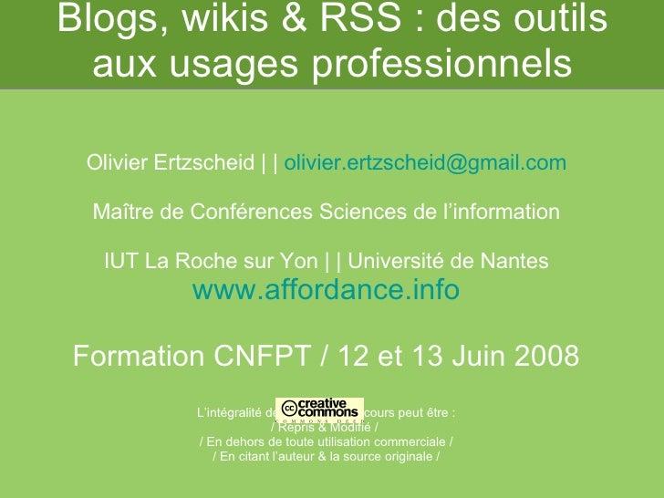 Blogs, wikis & RSS : des outils aux usages professionnels Olivier Ertzscheid | |  [email_address] Maître de Conférences Sc...