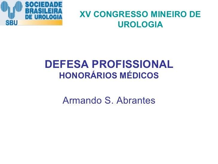 DEFESA PROFISSIONAL  HONORÁRIOS MÉDICOS Armando S. Abrantes XV CONGRESSO MINEIRO DE UROLOGIA