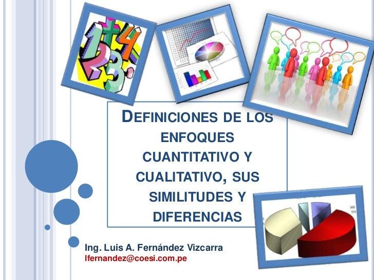 DEFINICIONES DE LOS                ENFOQUES            CUANTITATIVO Y           CUALITATIVO, SUS              SIMILITUDES ...