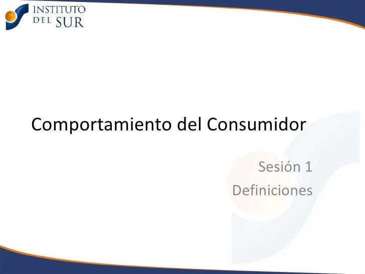 Comportamiento del Consumidor<br />Sesión 1 <br />Definiciones<br />