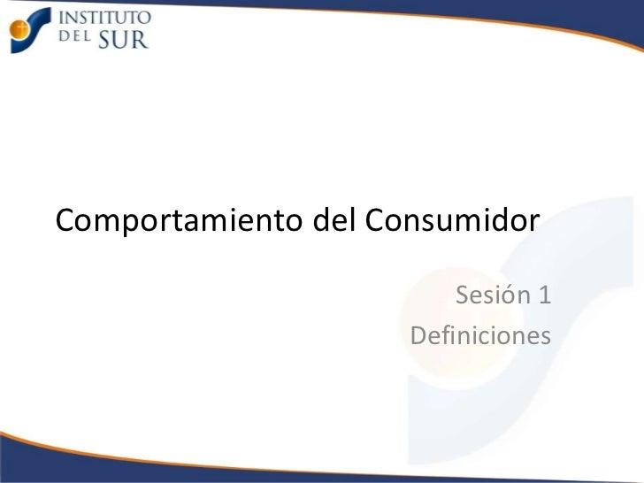 Comportamiento del Consumidor                         Sesión 1                     Definiciones