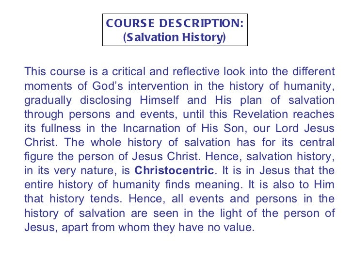 COURSE DESCRIPTION: (Salvation History) This course is a critical and reflective look into the different moments of God's ...