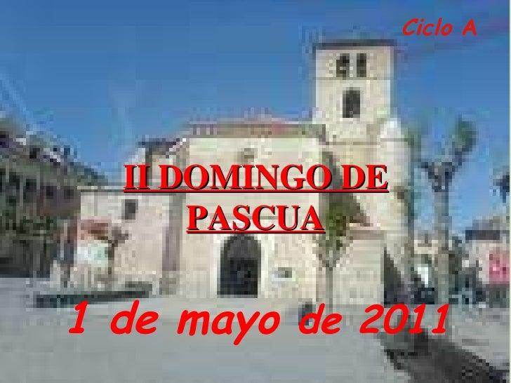 Ciclo  A  1 de mayo  de 2011   II DOMINGO DE PASCUA