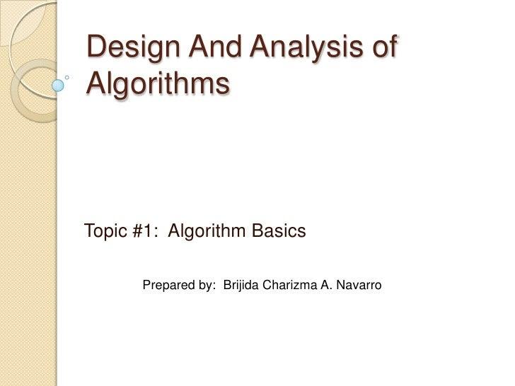 Design And Analysis of Algorithms<br />Topic #1:  Algorithm Basics<br />Prepared by:  BrijidaCharizma A. Navarro<br />