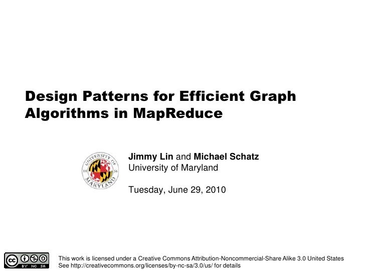 Design Patterns for Efficient Graph Algorithms in MapReduce<br />Jimmy Lin and Michael Schatz<br />University of Maryland<...