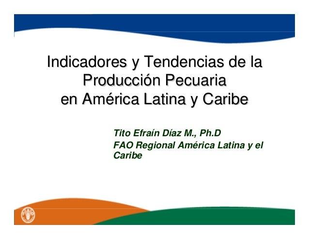 Indicadores y Tendencias de la  Producción Pecuaria  en América Latina y Caribe