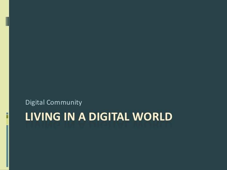 Living in a Digital World<br />Digital Community<br />