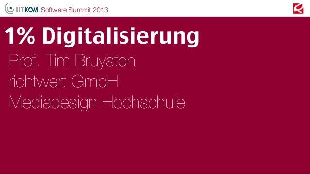 Prof. Tim Bruysten richtwert GmbH Mediadesign Hochschule 1% Digitalisierung Software Summit 2013