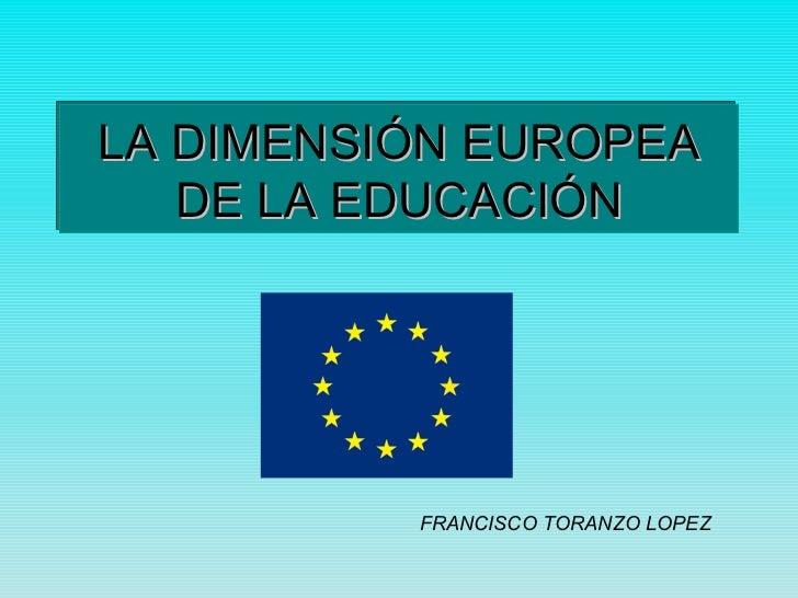 LA DIMENSIÓN EUROPEA DE LA EDUCACIÓN FRANCISCO TORANZO LOPEZ