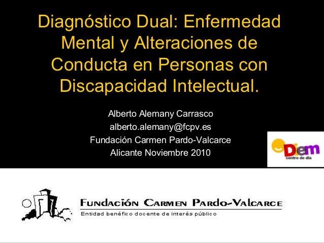 Diagnóstico Dual: Enfermedad Mental y Alteraciones de Conducta en Personas con Discapacidad Intelectual. Alberto Alemany C...
