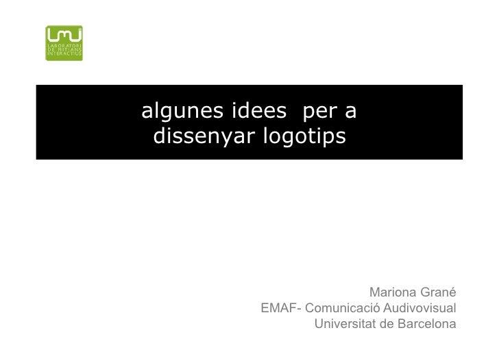 algunes idees per a  dissenyar logotips                                Mariona Grané           EMAF- Comunicació Audivovis...