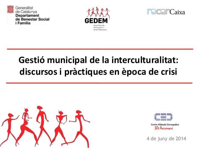 4 de juny de 2014 Gestió municipal de la interculturalitat: discursos i pràctiques en època de crisi 30è Aniversari