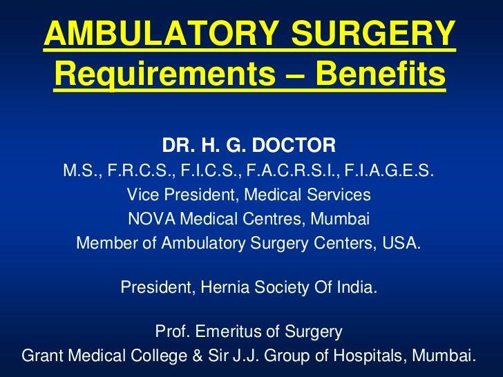 AMBULATORY SURGERY  Requirements – Benefits                  DR. H. G. DOCTOR     M.S., F.R.C.S., F.I.C.S., F.A.C.R.S.I., ...