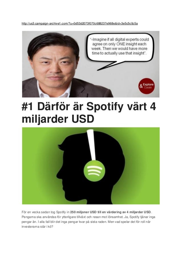 http://us3.campaign-archive1.com/?u=0d53d2073f070c688237e968e&id=3e5c5c0c5a  #1 Därför är Spotify värt 4 miljarder USD  Fö...