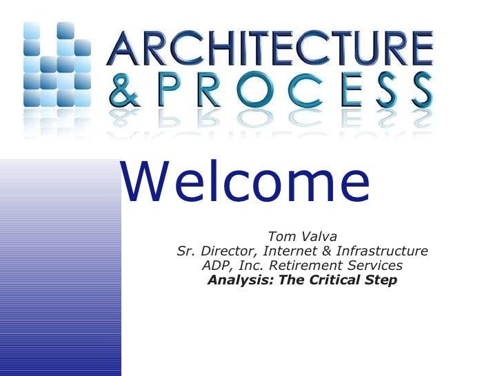 Welcome                 Tom Valva  Sr. Director, Internet  Infrastructure      ADP, Inc. Retirement Services       Analysi...