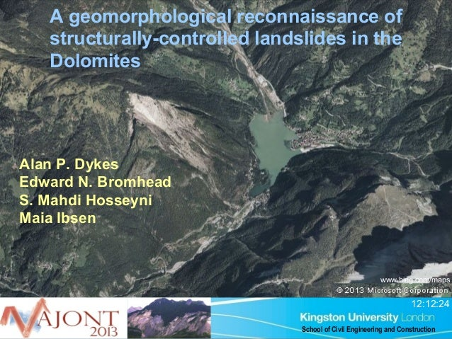 A geomorphological reconnaissance of structurally-controlled landslides in the Dolomites  Alan P. Dykes Edward N. Bromhead...