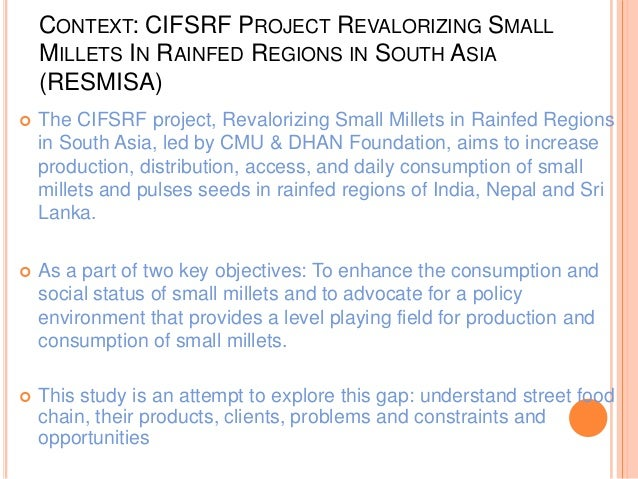 CONTEXT: CIFSRF PROJECT REVALORIZING SMALL MILLETS IN RAINFED REGIONS IN SOUTH ASIA (RESMISA)  The CIFSRF project, Revalo...