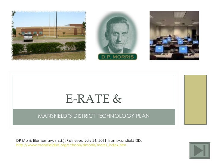 MANSFIELD'S DISTRICT TECHNOLOGY PLAN E-RATE & DP Morris Elementary. (n.d.). Retrieved July 24, 2011, from Mansfield ISD:  ...