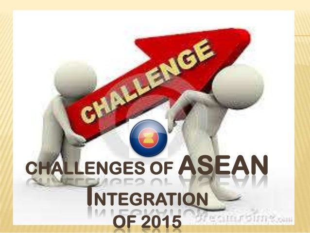CHALLENGES OF ASEAN INTEGRATION OF 2015