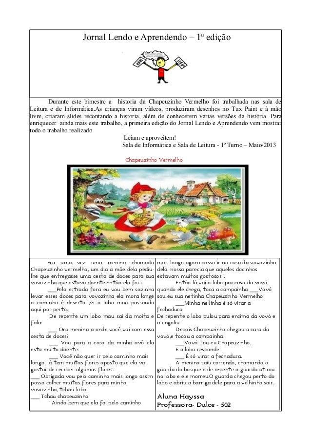 Jornal Lendo e Aprendendo – 1ª ediçãoDurante este bimestre a historia da Chapeuzinho Vermelho foi trabalhada nas sala deLe...