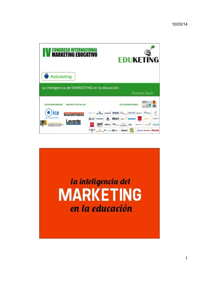 10/03/14 1 #eduke&ng	    La	   inteligencia	   del	   MARKETING	   en	   la	   educación	    Vicente	   Lluch	    ORGANIZA...