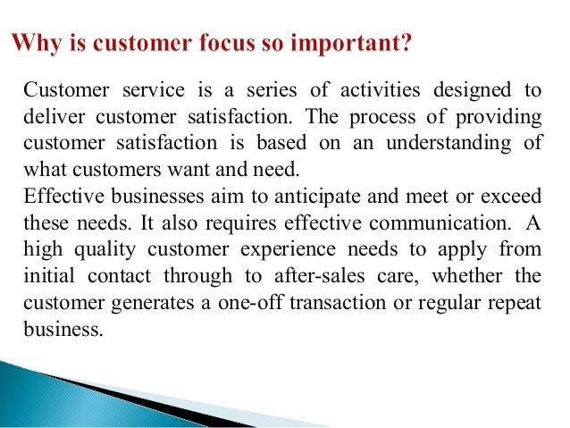 what is customer focus Customer focus a common oversight amongst business' today is customer satisfaction many businesses place a large emphasis on customer service, and product quality, but fail to check.