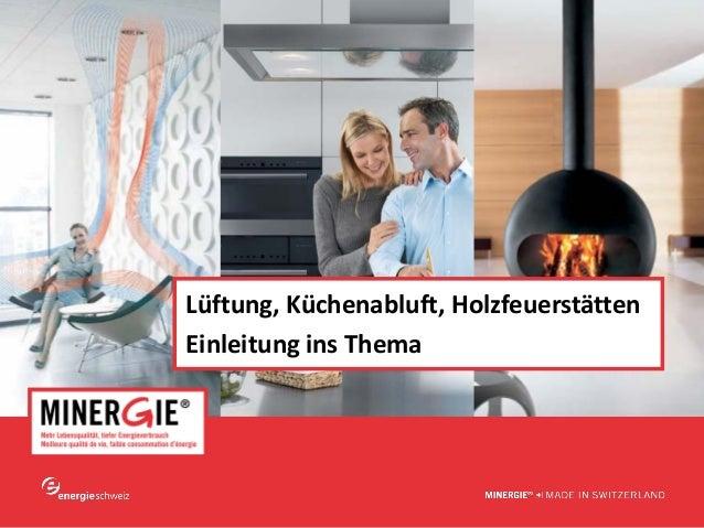 www.minergie.ch Lüftung,Küchenabluft,Holzfeuerstätten EinleitunginsThema