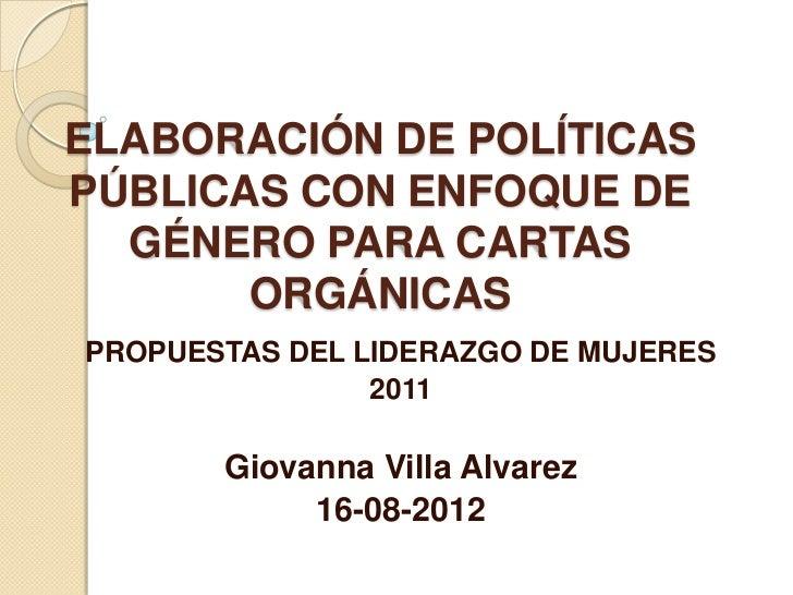 ELABORACIÓN DE POLÍTICASPÚBLICAS CON ENFOQUE DE  GÉNERO PARA CARTAS       ORGÁNICASPROPUESTAS DEL LIDERAZGO DE MUJERES    ...