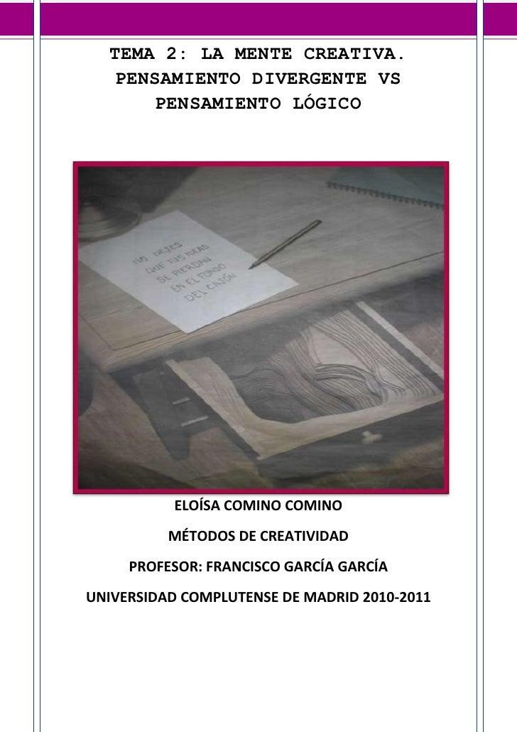 342901771650TEMA 2: LA MENTE CREATIVA. PENSAMIENTO DIVERGENTE VS PENSAMIENTO LÓGICO<br />ELOÍSA COMINO COMINO<br />MÉTODOS...