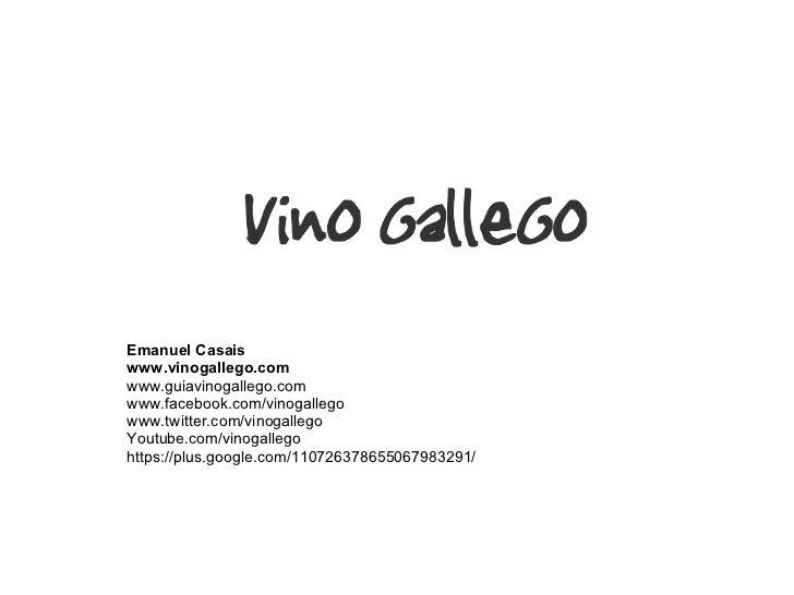 Emanuel Casais www.vinogallego.com www.guiavinogallego.com www.facebook.com/vinogallego www.twitter.com/vinogallego Youtub...