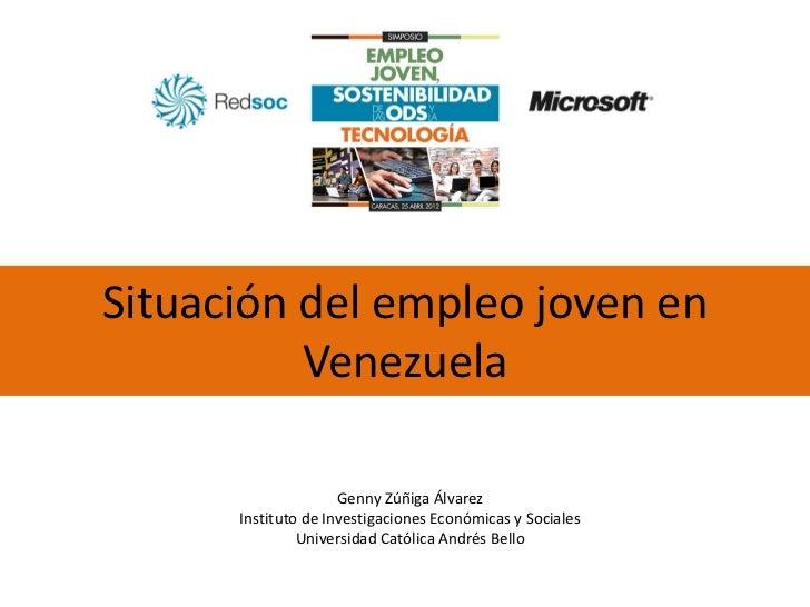 Situación del empleo joven en          Venezuela                     Genny Zúñiga Álvarez      Instituto de Investigacione...