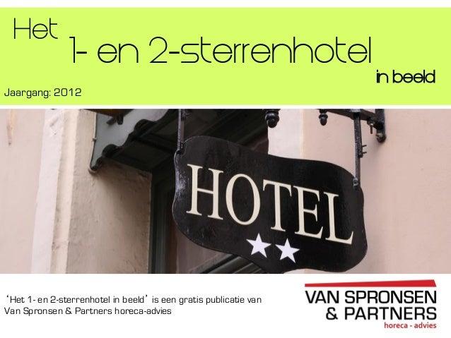1- en 2-sterrenhotelJaargang: 2012in beeld'Het 1- en 2-sterrenhotel in beeld' is een gratis publicatie vanVan Spronsen & P...