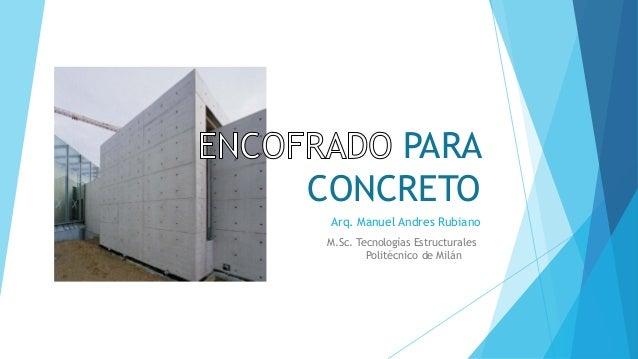 Arq. Manuel Andres Rubiano  M.Sc. Tecnologías EstructuralesPolitécnico de MilánPARA CONCRETO