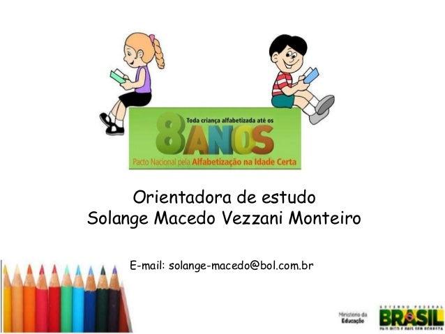 Orientadora de estudo Solange Macedo Vezzani Monteiro E-mail: solange-macedo@bol.com.br