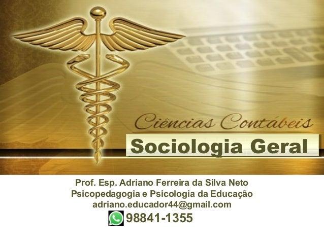 Prof. Esp. Adriano Ferreira da Silva Neto Psicopedagogia e Psicologia da Educação adriano.educador44@gmail.com 98841-1355 ...