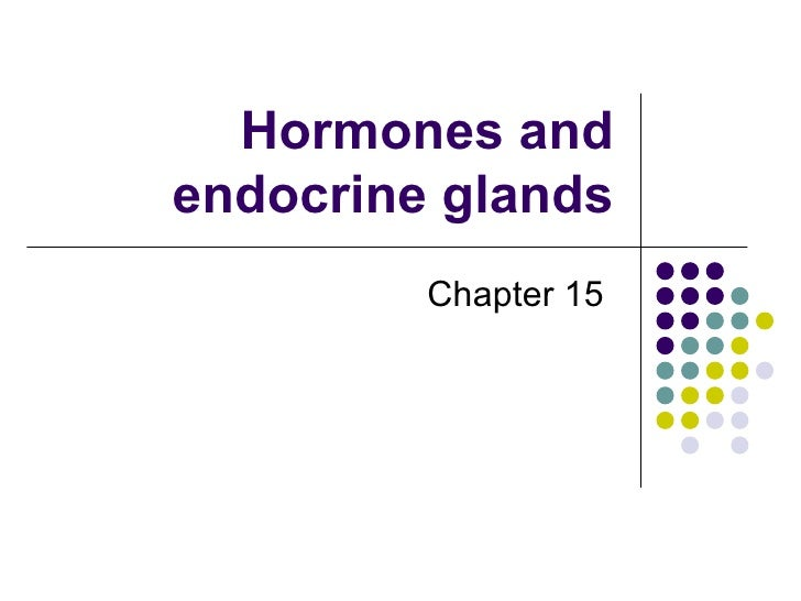 Hormones and endocrine glands Chapter 15