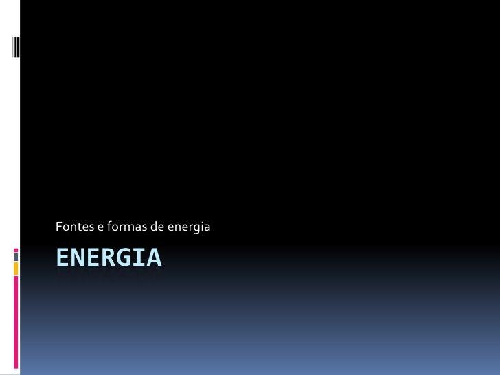Fontes e formas de energiaENERGIA