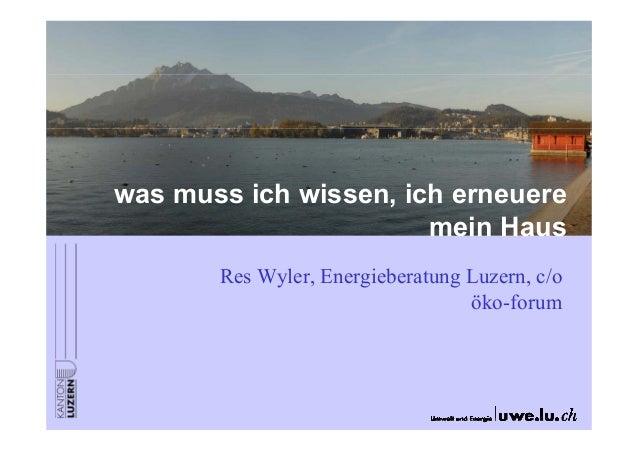 was muss ich wissen, ich erneuere mein Haus Res Wyler, Energieberatung Luzern, c/o öko-forum