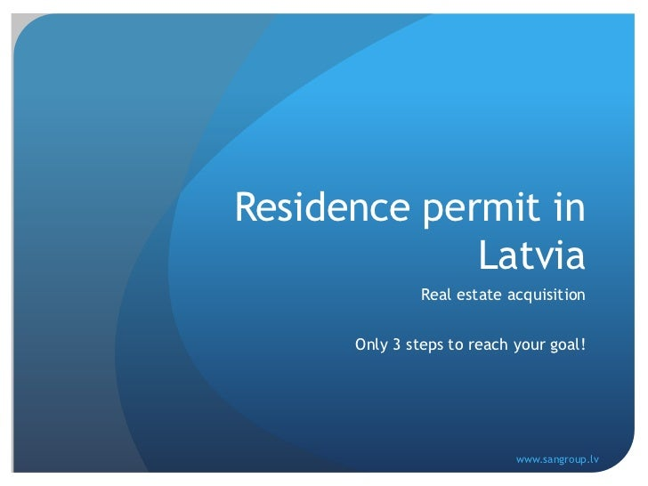 Residence permit in Latvia<br />Real estate acquisition<br />Only 3 steps to reach your goal!<br />www.sangroup.lv<br />