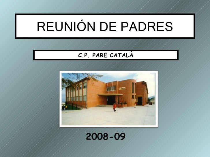 REUNIÓN DE PADRES 2008-09 C.P. PARE CATALÀ