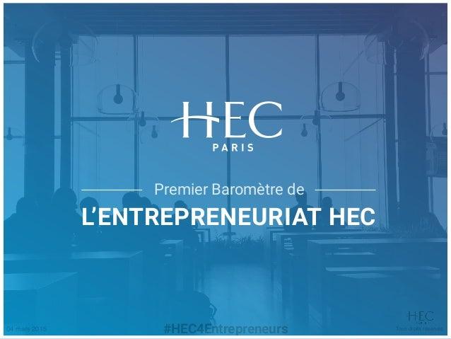 Tous droits réservés04 mars 2015 #HEC4Entrepreneurs Premier Baromètre de L'ENTREPRENEURIAT HEC