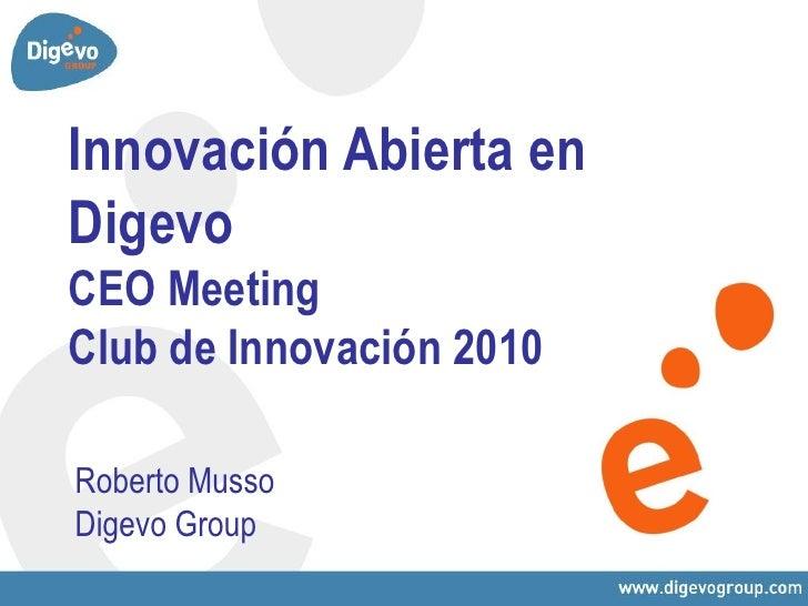 Innovación Abierta en Digevo CEO Meeting Club de Innovación 2010  Roberto Musso Digevo Group