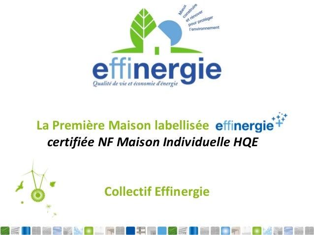 Collectif Effinergie La Première Maison labellisée certifiée NF Maison Individuelle HQE