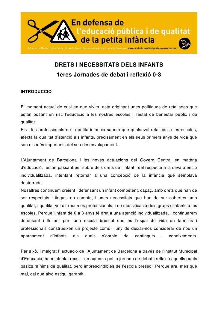DRETS I NECESSITATS DELS INFANTS                   1eres Jornades de debat i reflexió 0-3INTRODUCCIÓEl moment actual de cr...
