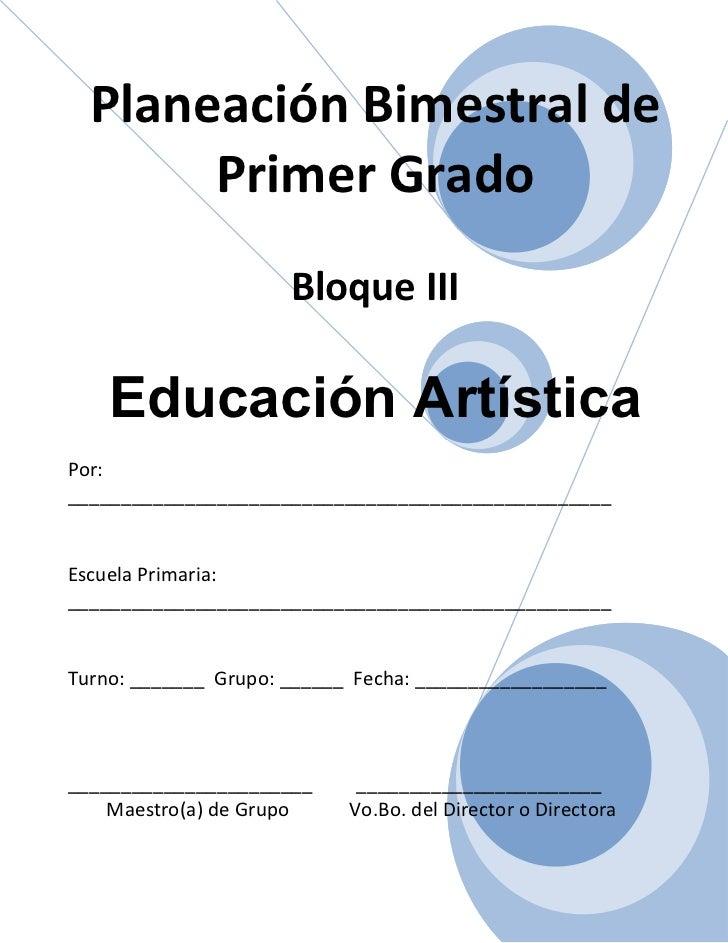 Planeación Bimestral de       Primer Grado                      Bloque III    Educación ArtísticaPor:_____________________...