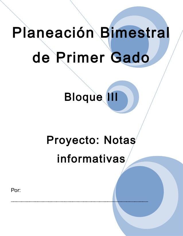 Planeación Bimestral de Primer Gado Bloque III Proyecto: Notas informativas Por: _________________________________________...